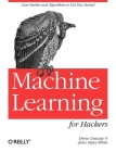 Machine Learning for Hackers: Case Studies and Algorithms to Get You Started Cover Image