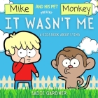 It Wasn't Me: A Kids Book About Lying (Mike and His Pet Monkey): A Kids Book About Lying (Mike and His Pet Monkey): A Kids Book Abou Cover Image