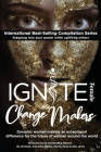 Ignite Female Change Makers: Dynamic Women Making an Exceptional Difference for the Future of Women Around the World Cover Image
