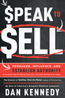 Speak to Sell: Persuade, Influence, and Establish Authority & Promote Your Products, Services, Practice, Business, or Cause Cover Image