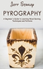 Pyrography: A Beginner's Guide to Learning Wood Burning Techniques and Patterns Cover Image