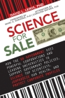 Science for Sale: How the US Government Uses Powerful Corporations and Leading Universities to Support Government Policies, Silence Top Scientists, Jeopardize Our Health, and Protect Corporate Profits Cover Image