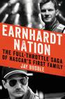 Earnhardt Nation: The Full-Throttle Saga of NASCAR's First Family Cover Image