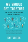 We Should Get Together: The Secret to Cultivating Better Friendships Cover Image