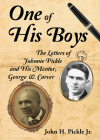 One of His Boys: The Letters of Johnnie Pickle and His Mentor, George Washington Carver Cover Image