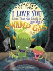 I Love You More Than the Smell of Swamp Gas Cover Image