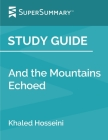 Study Guide: And the Mountains Echoed by Khaled Hosseini (SuperSummary) Cover Image