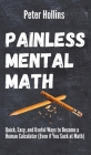 Painless Mental Math: Quick, Easy, and Useful Ways to Become a Human Calculator (Even if You Suck at Math) Cover Image