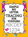 Simple Big Letter Tracing For Toddlers: Learn to Write workbook. Practice line tracing, pen control to trace and write Letters, Numbers and Shapes (Co Cover Image