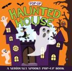 Pop-up Surprise Haunted House: A Seriously Spooky Pop-Up Book (Priddy Pop-Up) Cover Image