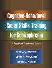 Cognitive-Behavioral Social Skills Training for Schizophrenia: A Practical Treatment Guide Cover Image