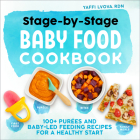 Stage-By-Stage Baby Food Cookbook: 100+ Purées and Baby-Led Feeding Recipes for a Healthy Start Cover Image
