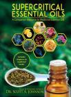 SuperCritical Essential Oils: A Companion Resource to Medicinal Essential Oils Cover Image