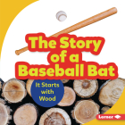 The Story of a Baseball Bat: It Starts with Wood (Step by Step) Cover Image