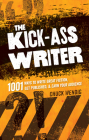 The Kick-Ass Writer: 1001 Ways to Write Great Fiction, Get Published & Earn Your Audience Cover Image