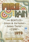 Fire and Rain: The Beatles, Simon and Garfunkel, James Taylor, CSNY and the Lost Story of 1970 Cover Image