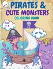 Pirates and Monsters Coloring Book For Kids: For Children Age 4-8, 8-12, Discover Hours of Coloring Fun for Kids, Monsters Coloring Book for Kids Ages Cover Image