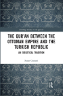 The Qur'an Between the Ottoman Empire and the Turkish Republic: An Exegetical Tradition Cover Image