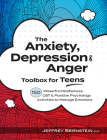 Anxiety, Depression & Anger Toolbox for Teens: 150 Powerful Mindfulness, CBT & Positive Psychology Activities to Manage Emotions Cover Image