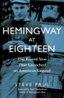 Hemingway at Eighteen: The Pivotal Year That Launched an American Legend Cover Image