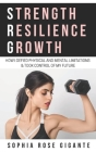 Strength, Resilience, Growth: How I Defied Physical and Mental Limitations and Took Control of My Future Cover Image