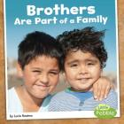 Brothers Are Part of a Family (Our Families) Cover Image