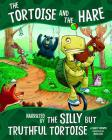 The Tortoise and the Hare: Narrated by the Silly But Truthful Tortoise (Other Side of the Fable) Cover Image