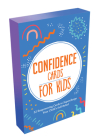 Confidence Cards for Kids: 52 Empowering Cards to Supercharge Your Child's Self-belief Cover Image