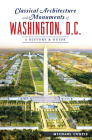 Classical Architecture and Monuments of Washington, D.C.: A History & Guide Cover Image