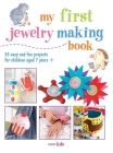 My First Jewelry Making Book: 35 easy and fun projects for children aged 7 years + Cover Image