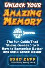 Unlock Your Amazing Memory: The Fun Guide That Shows Grades 5 to 8 How to Remember Better and Make School Easier Cover Image