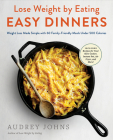 Lose Weight by Eating: Easy Dinners: Weight Loss Made Simple with 60 Family-Friendly Meals Under 500 Calories Cover Image