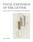 Total Expansion of the Letter: Avant-Garde Art and Language After Mallarmé (October Books) Cover Image