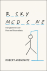 Risky Medicine: Our Quest to Cure Fear and Uncertainty Cover Image