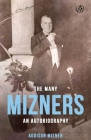 The Many Mizners: An Autobiography Cover Image