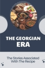 The Georgian Era: The Stories Associated With The Recipe: The Amazing Stories About The Recipe Cover Image