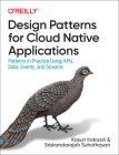 Design Patterns for Cloud Native Applications: Patterns in Practice Using Apis, Data, Events, and Streams Cover Image