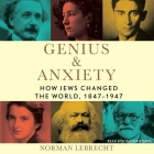 Genius & Anxiety: How Jews Changed the World, 1847-1947 Cover Image