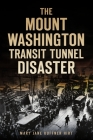 The Mount Washington Transit Tunnel Disaster Cover Image