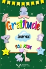 Gratitude Journal for Kids: Daily Reflection Journal Growth Mindset Book for Kids A Journal to Teach Children to Practice Gratitude and Mindfulnes Cover Image