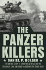 The Panzer Killers: The Untold Story of a Fighting General and His Spearhead Tank Division's Charge into the Third Reich Cover Image