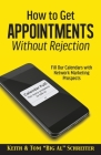 How to Get Appointments Without Rejection: Fill Our Calendars with Network Marketing Prospects Cover Image