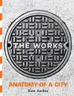 The Works: Anatomy of a City Cover Image