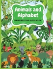 Animals and Alphabet Handwriting Notebook: Tracing Alphabet for Preschoolers Practice Book - A Captivating Animals and Alphabet Tracing Letters Workbo Cover Image
