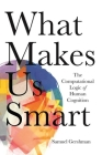 What Makes Us Smart: The Computational Logic of Human Cognition Cover Image