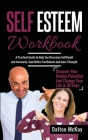Self Esteem Workbook: A Practical Guide To Help You Overcome Self Doubt And Insecurity, Gain Better Confidence And Inner Strength. Discover Cover Image