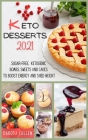 Keto Desserts 2021: Sugar-free, Ketogenic Bombs, Sweets and Cakes to Boost Energy and Shed Weight Cover Image