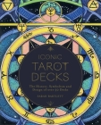 Iconic Tarot Decks: The History, Symbolism and Design of over 50 Decks Cover Image