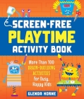 Screen-Free Playtime Activity Book: More Than 100 Brain-Building Activities for Busy, Happy Kids Cover Image
