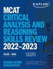 MCAT Critical Analysis and Reasoning Skills Review 2022-2023: Online + Book (Kaplan Test Prep) Cover Image